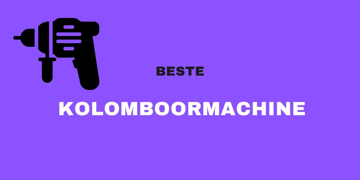 Beste Kolomboormachine